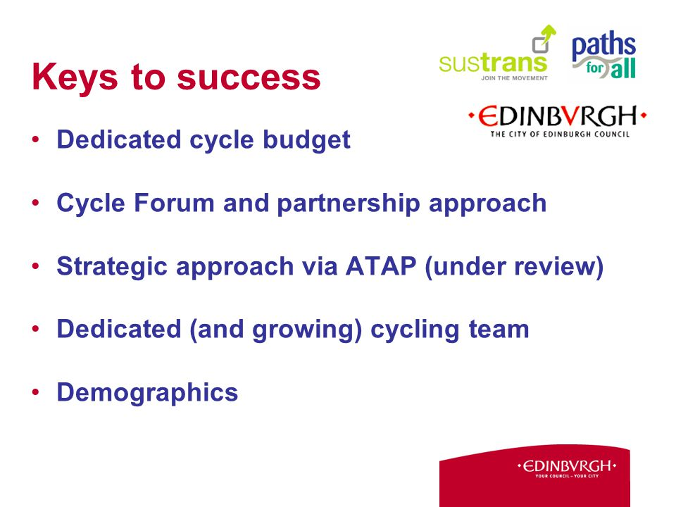 Keys to success Dedicated cycle budget Cycle Forum and partnership approach Strategic approach via ATAP (under review) Dedicated (and growing) cycling team Demographics