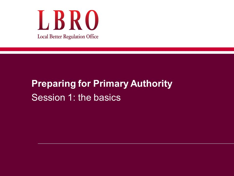 Preparing for Primary Authority Session 1: the basics