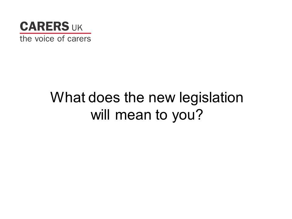 What does the new legislation will mean to you?