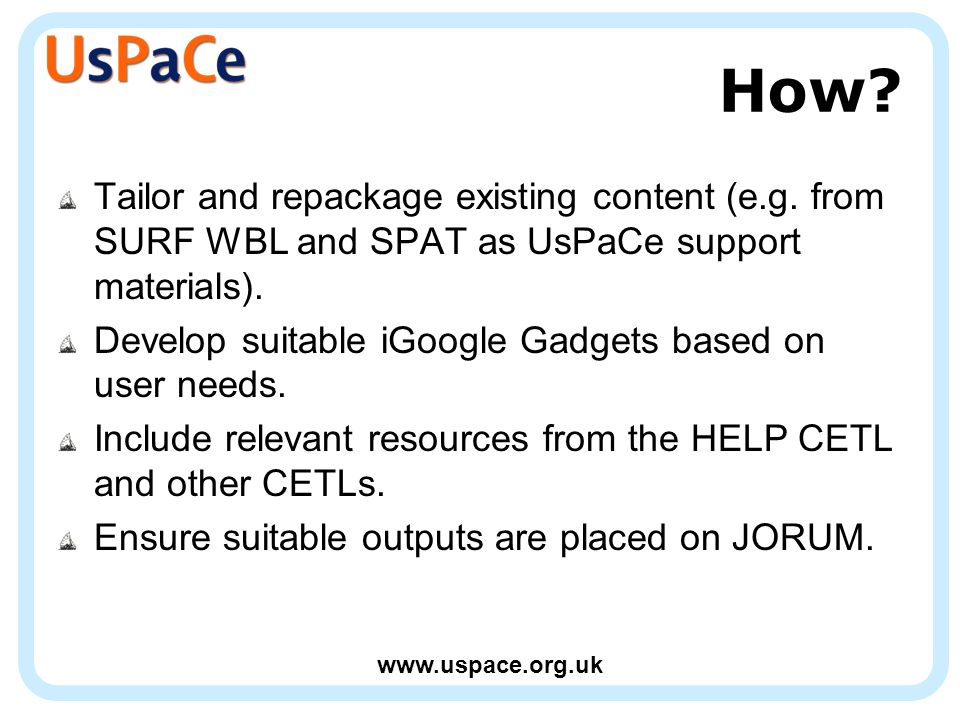 www.uspace.org.uk How. Tailor and repackage existing content (e.g.