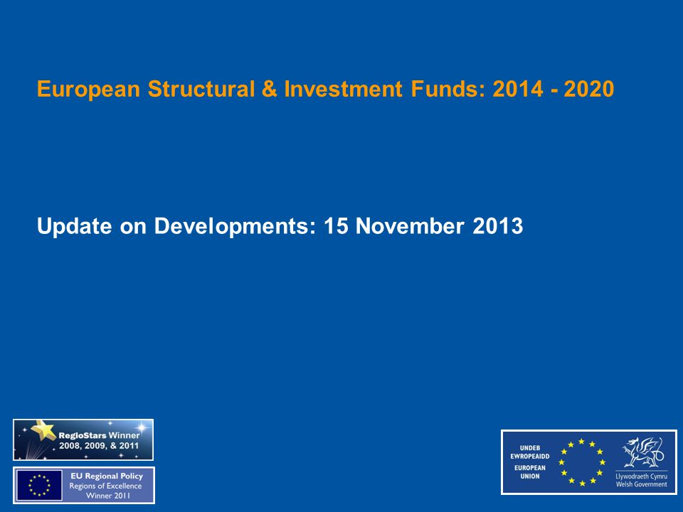 European Structural & Investment Funds: 2014 - 2020 Update on Developments: 15 November 2013