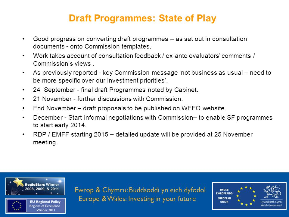 Ewrop & Chymru: Buddsoddi yn eich Dyfodol Europe and Wales: Investing in your future Ewrop & Chymru: Buddsoddi yn eich dyfodol Europe & Wales: Investing in your future Good progress on converting draft programmes – as set out in consultation documents - onto Commission templates.