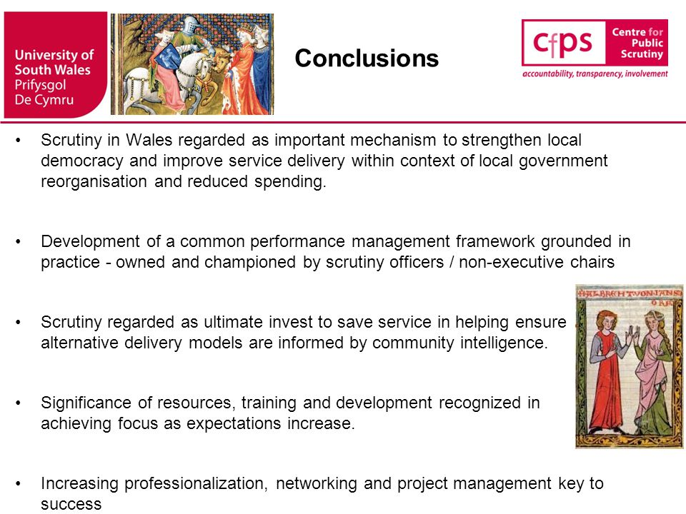 Conclusions Scrutiny in Wales regarded as important mechanism to strengthen local democracy and improve service delivery within context of local gover