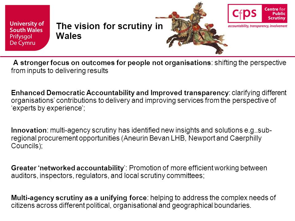 Conclusions Scrutiny in Wales regarded as important mechanism to strengthen local democracy and improve service delivery within context of local government reorganisation and reduced spending.