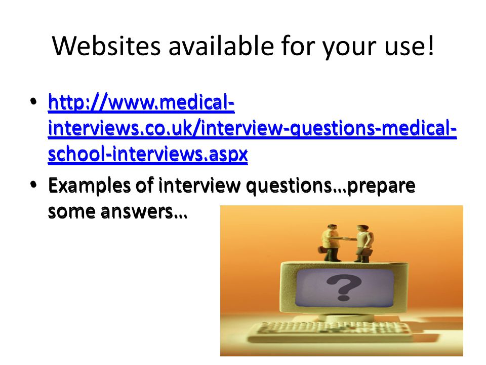 Websites available for your use! http://www.medical- interviews.co.uk/interview-questions-medical- school-interviews.aspx http://www.medical- intervie