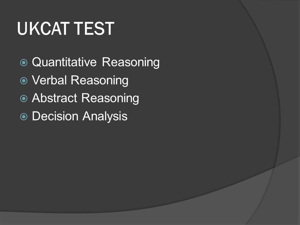 UKCAT TEST  Quantitative Reasoning  Verbal Reasoning  Abstract Reasoning  Decision Analysis
