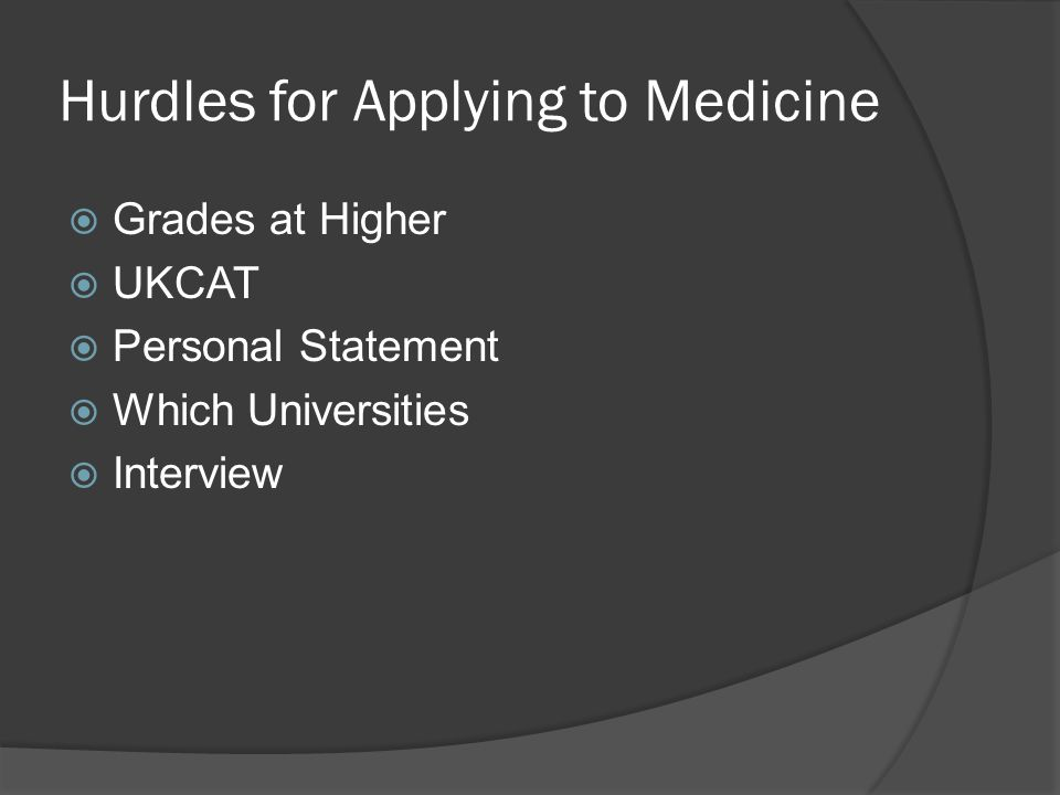 Hurdles for Applying to Medicine  Grades at Higher  UKCAT  Personal Statement  Which Universities  Interview