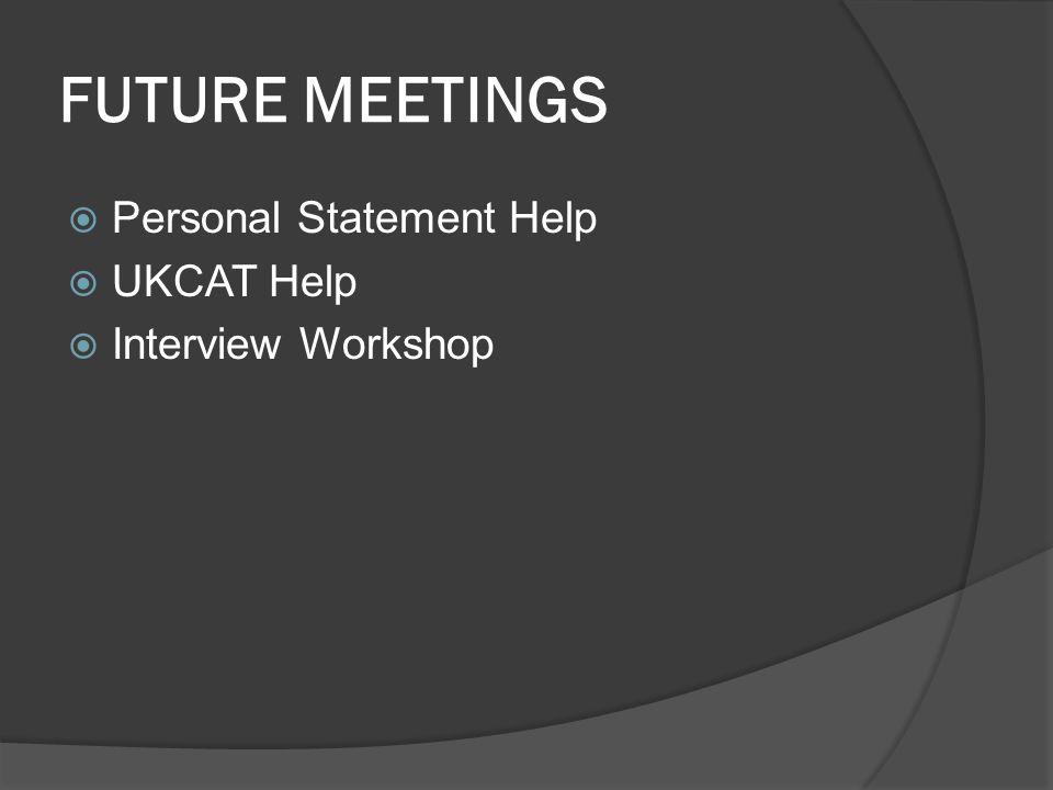 FUTURE MEETINGS  Personal Statement Help  UKCAT Help  Interview Workshop