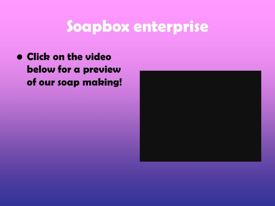 Soapbox enterprise Click on the video below for a preview of our soap making!
