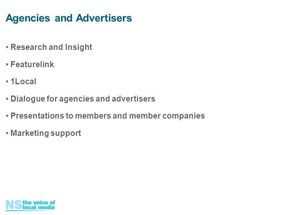 Agencies and Advertisers Research and Insight Featurelink 1Local Dialogue for agencies and advertisers Presentations to members and member companies Marketing support