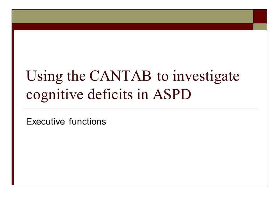 Using the CANTAB to investigate cognitive deficits in ASPD Executive functions