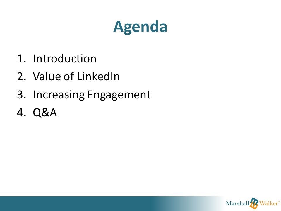 Agenda 1.Introduction 2.Value of LinkedIn 3.Increasing Engagement 4.Q&A