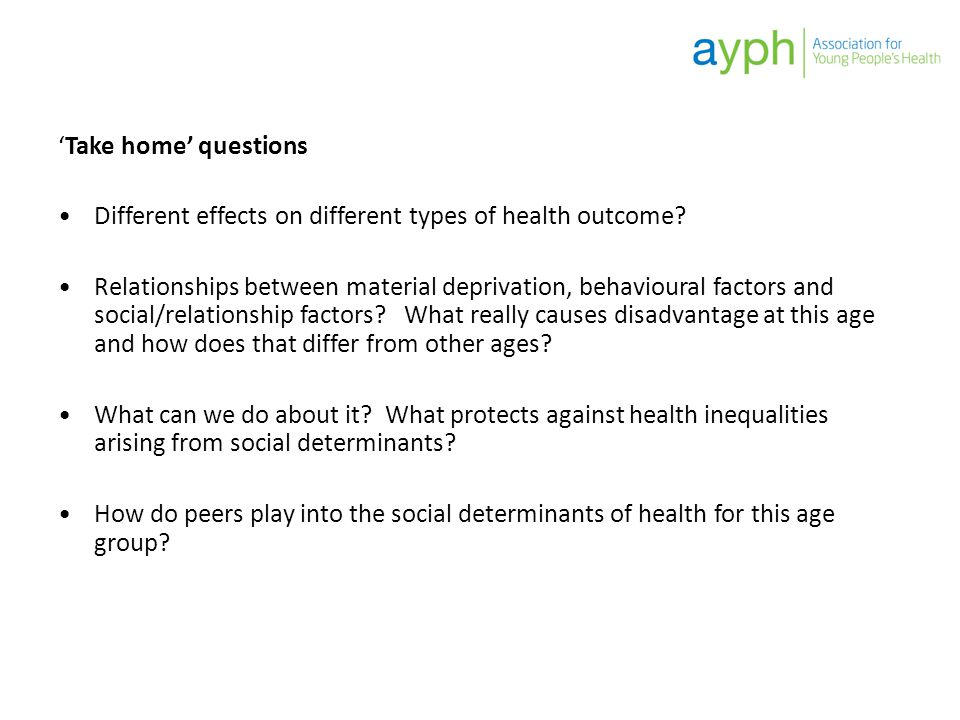'Take home' questions Different effects on different types of health outcome? Relationships between material deprivation, behavioural factors and soci