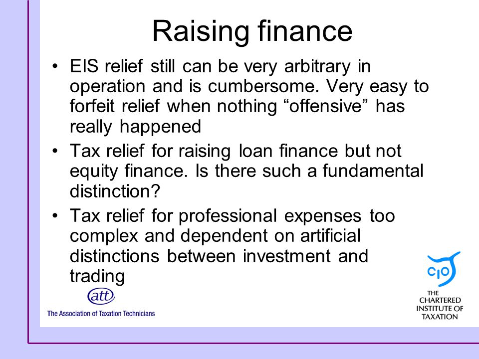 "Raising finance EIS relief still can be very arbitrary in operation and is cumbersome. Very easy to forfeit relief when nothing ""offensive"" has really"