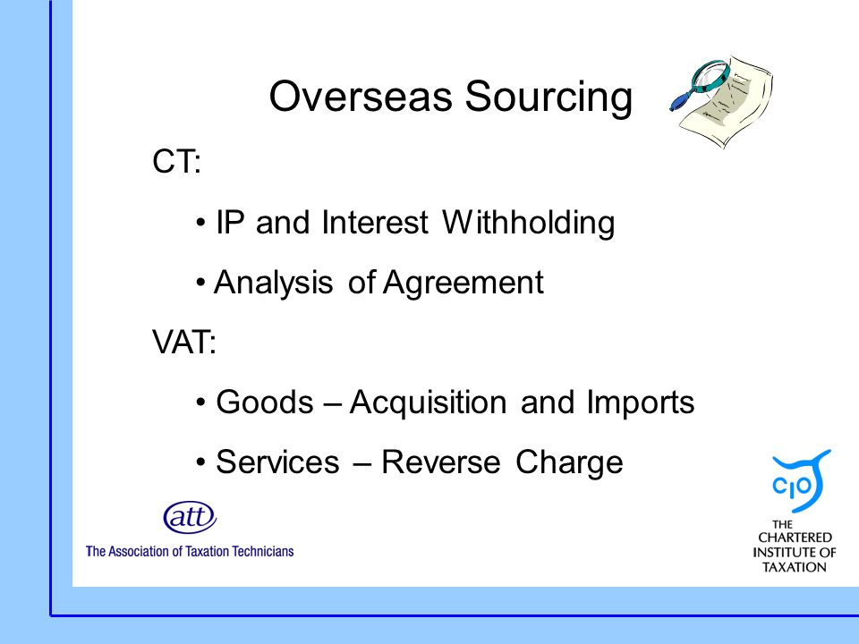 Overseas Sourcing CT: IP and Interest Withholding Analysis of Agreement VAT: Goods – Acquisition and Imports Services – Reverse Charge