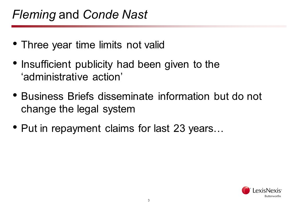 3 Fleming and Conde Nast Three year time limits not valid Insufficient publicity had been given to the 'administrative action' Business Briefs disseminate information but do not change the legal system Put in repayment claims for last 23 years…