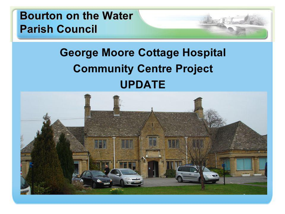 Bourton on the Water Parish Council George Moore Cottage Hospital Community Centre Project UPDATE