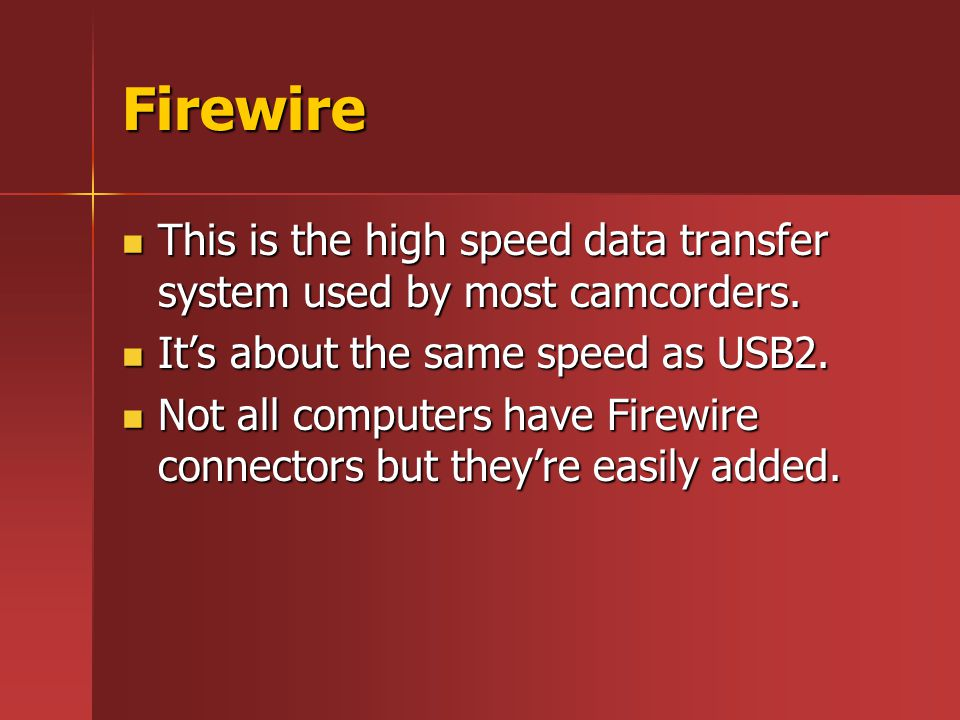 Firewire This is the high speed data transfer system used by most camcorders. This is the high speed data transfer system used by most camcorders. It'