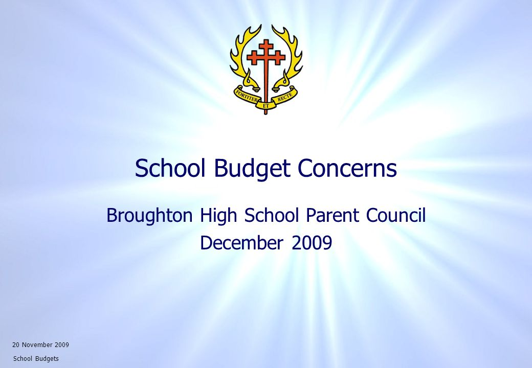 20 November 2009 School Budgets School Budget Concerns Broughton High School Parent Council December 2009