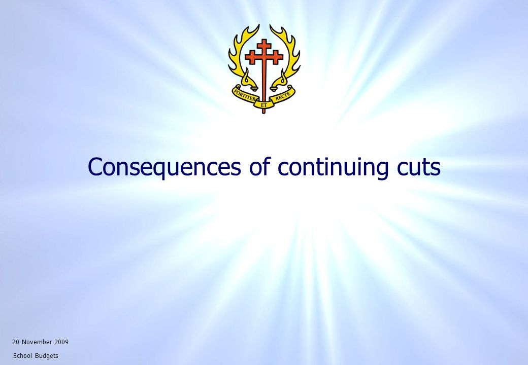 20 November 2009 School Budgets Consequences of continuing cuts