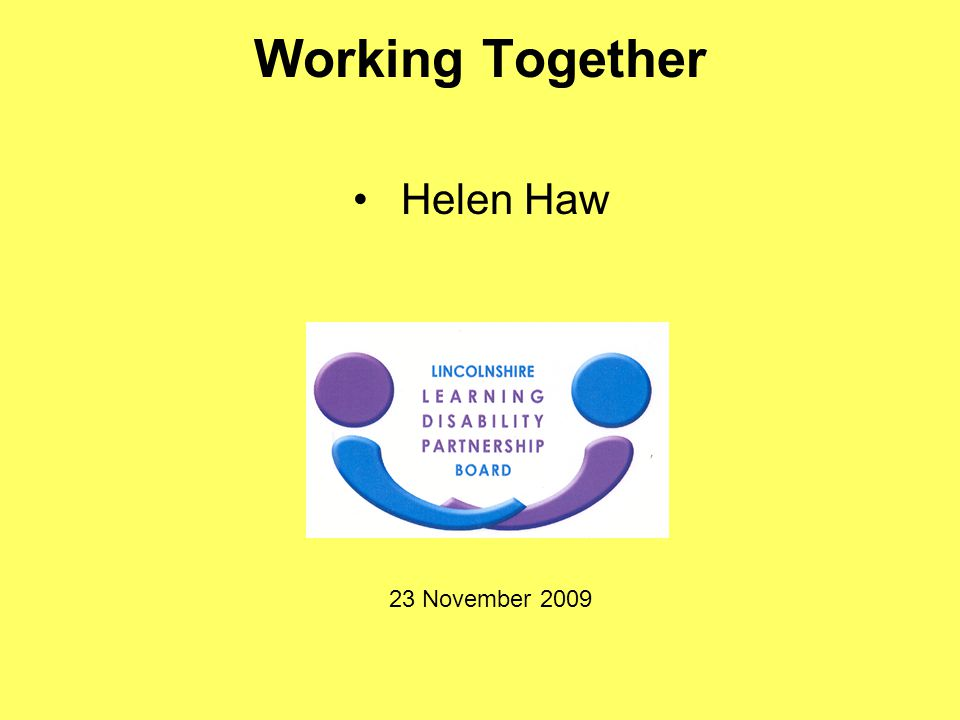 Working Together Helen Haw 23 November 2009