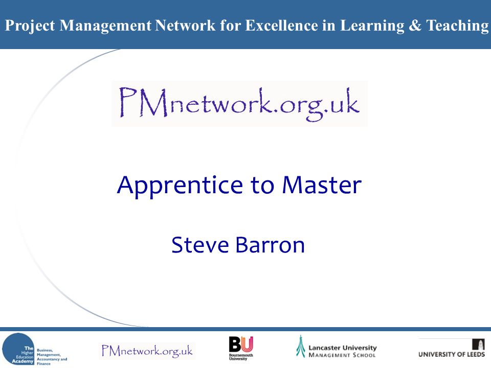 Project Management Network for Excellence in Learning & Teaching Apprentice to Master Steve Barron