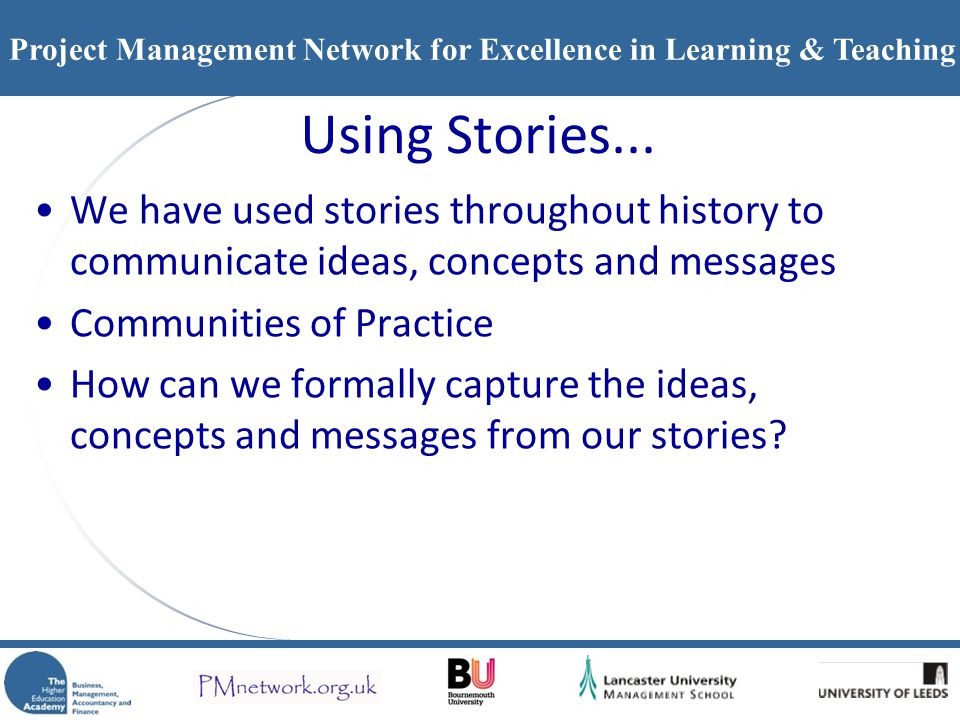Project Management Network for Excellence in Learning & Teaching Using Stories... We have used stories throughout history to communicate ideas, concep