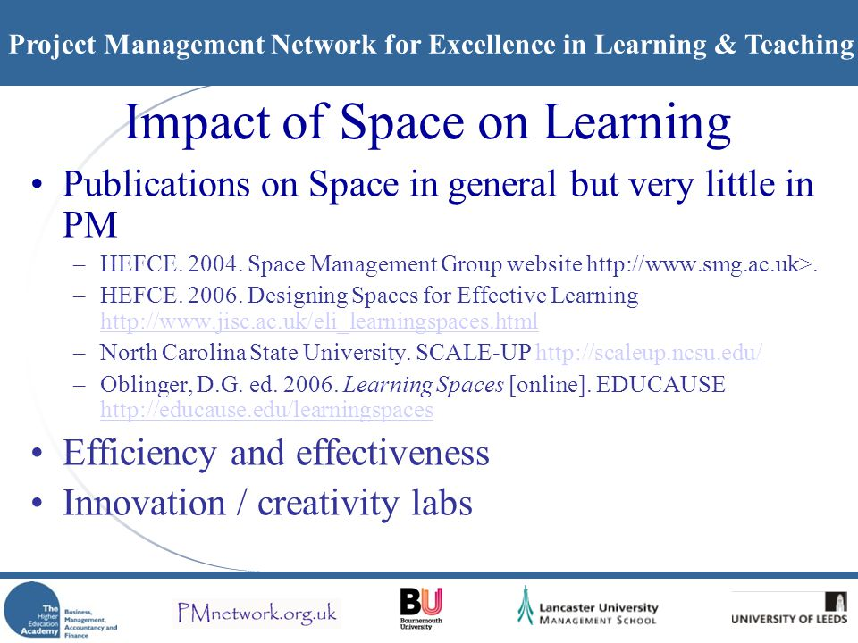 Project Management Network for Excellence in Learning & Teaching Impact of Space on Learning Publications on Space in general but very little in PM –HEFCE.