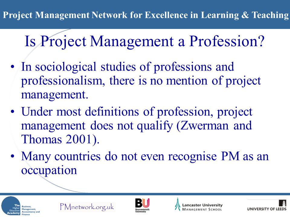 Project Management Network for Excellence in Learning & Teaching Is Project Management a Profession.