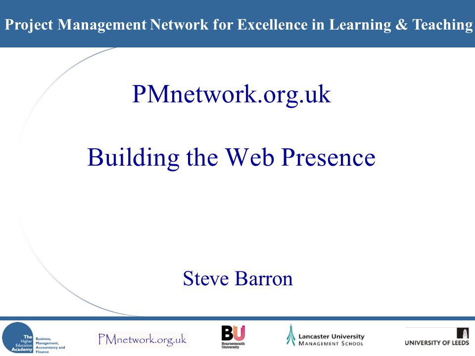 Project Management Network for Excellence in Learning & Teaching PMnetwork.org.uk Building the Web Presence Steve Barron