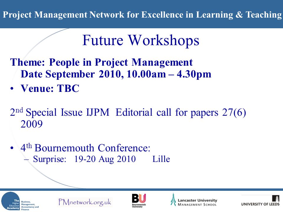 Project Management Network for Excellence in Learning & Teaching Future Workshops Theme: People in Project Management Date September 2010, 10.00am – 4