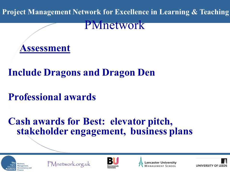 Project Management Network for Excellence in Learning & Teaching PMnetwork Assessment Include Dragons and Dragon Den Professional awards Cash awards f