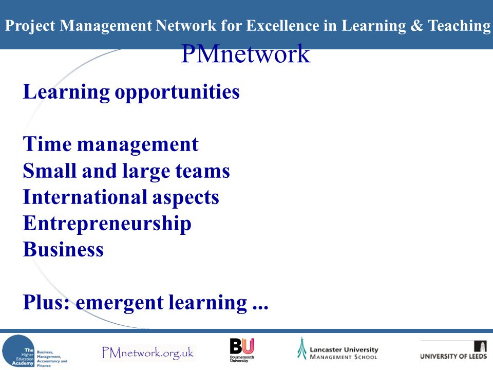 Project Management Network for Excellence in Learning & Teaching PMnetwork Learning opportunities Time management Small and large teams International
