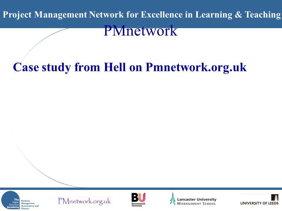 Project Management Network for Excellence in Learning & Teaching PMnetwork Case study from Hell on Pmnetwork.org.uk