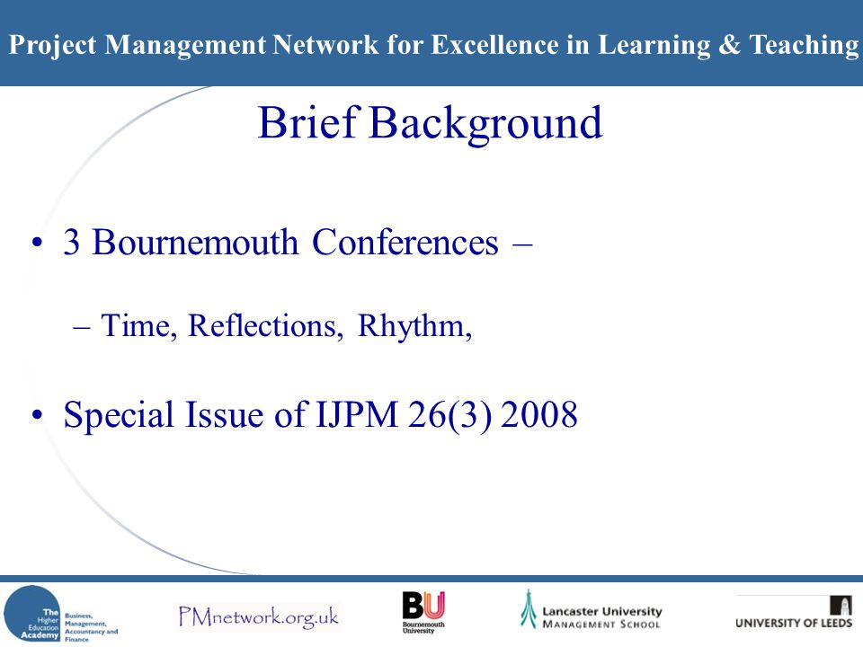 Project Management Network for Excellence in Learning & Teaching The PMnetwork Bids to BMAF 07-08, 08-09, 09-10 Objectives of the PMnetwork –Identify participants –Do something … e.g.