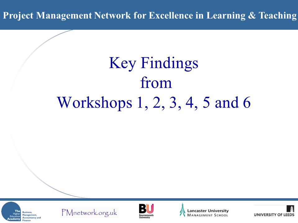 Project Management Network for Excellence in Learning & Teaching Key Findings from Workshops 1, 2, 3, 4, 5 and 6