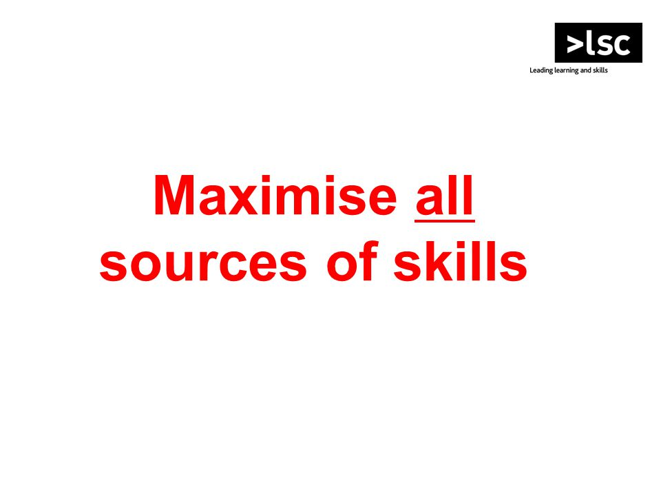 Maximise all sources of skills
