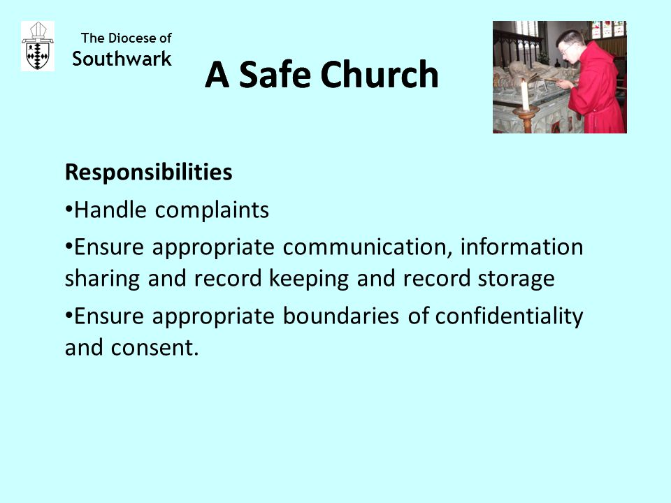 Responsibilities Handle complaints Ensure appropriate communication, information sharing and record keeping and record storage Ensure appropriate boundaries of confidentiality and consent.