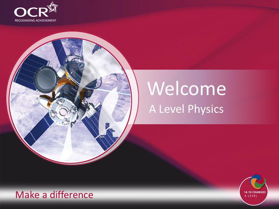 Make a difference Welcome A Level Physics