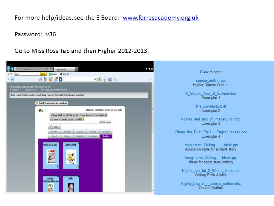 For more help/ideas, see the E Board: www.forresacademy.org.ukwww.forresacademy.org.uk Password: iv36 Go to Miss Ross Tab and then Higher 2012-2013.