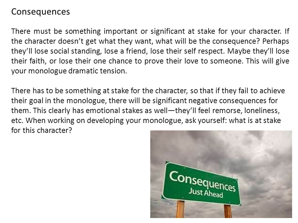 Consequences There must be something important or significant at stake for your character. If the character doesn't get what they want, what will be t