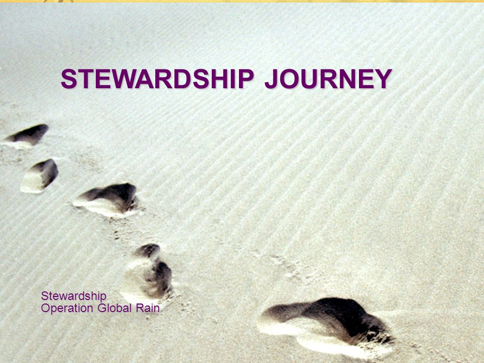 Stewardship Operation Global Rain STEWARDSHIP JOURNEY