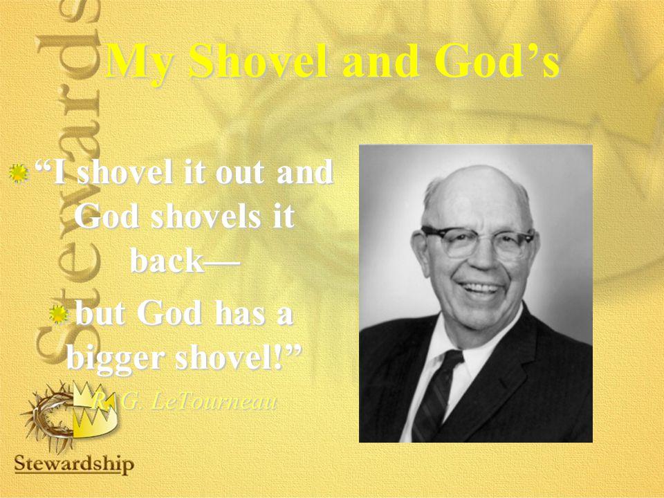 """My Shovel and God's """"I shovel it out and God shovels it back— but God has a bigger shovel!"""" R. G. LeTourneau R. G. LeTourneau"""