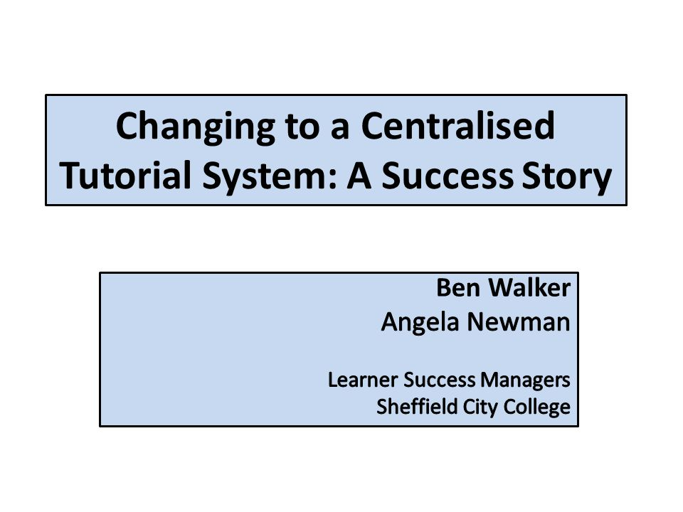Changing to a Centralised Tutorial System: A Success Story