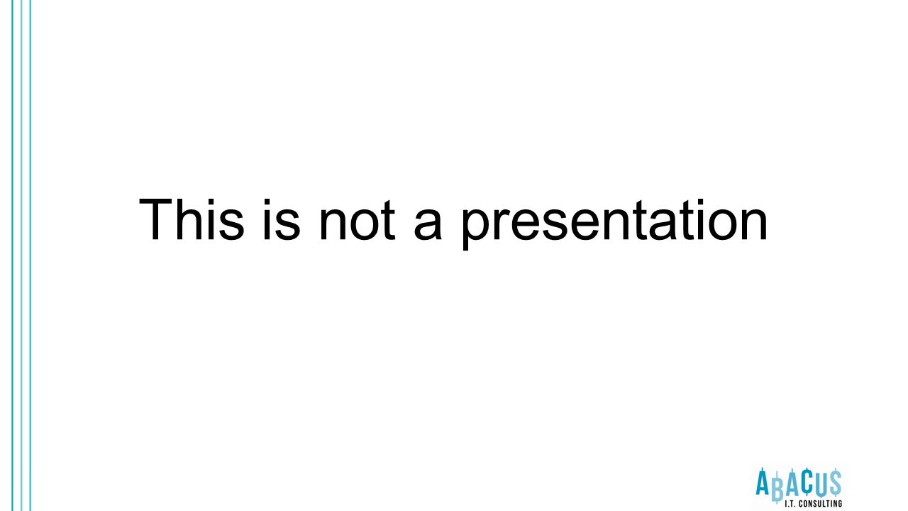 This is not a presentation