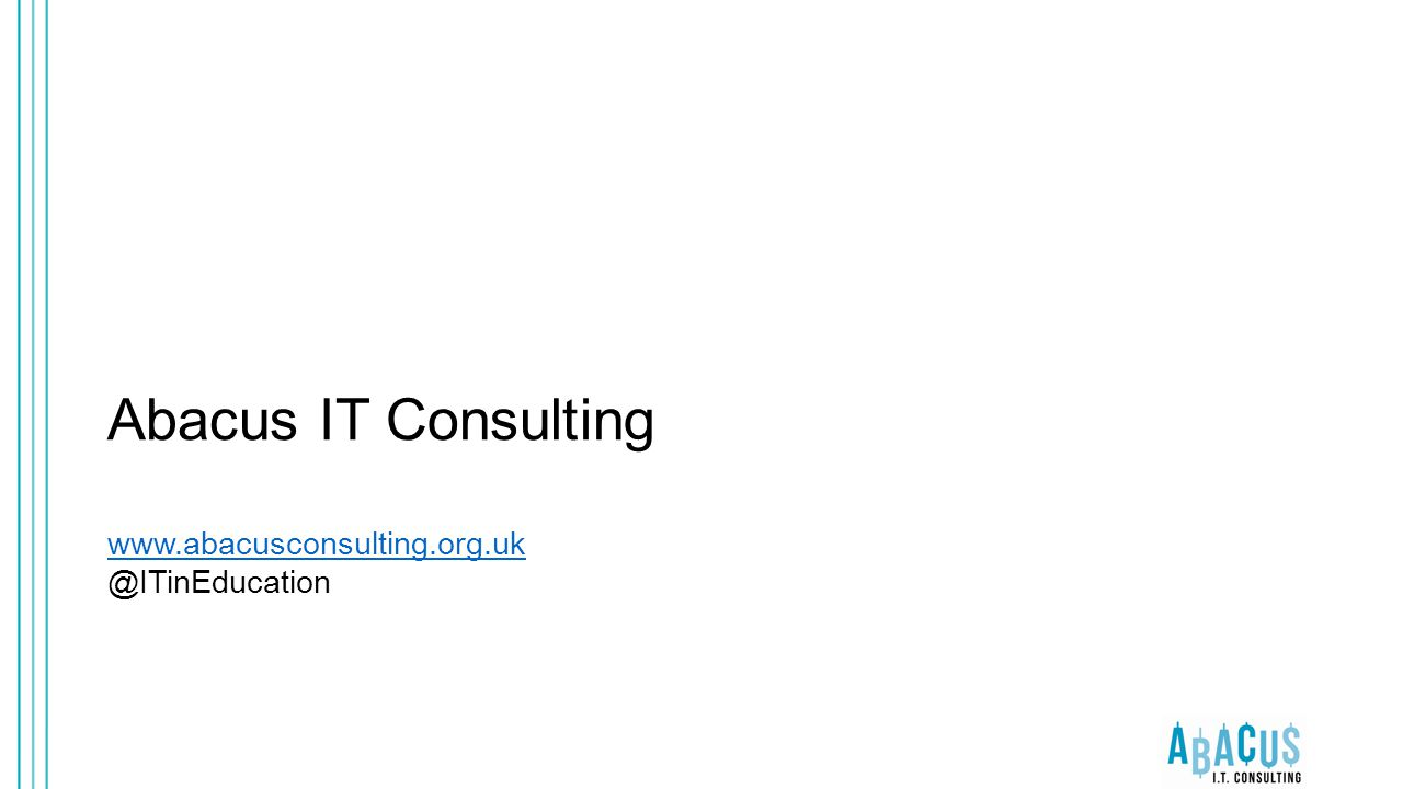 Abacus IT Consulting www.abacusconsulting.org.uk @ITinEducation www.abacusconsulting.org.uk