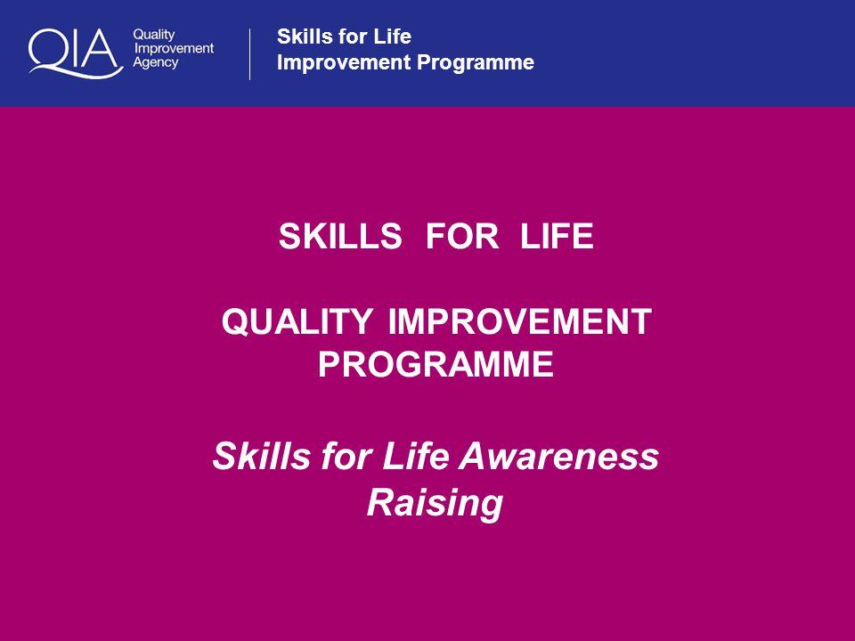 Skills for Life Improvement Programme SKILLS FOR LIFE QUALITY IMPROVEMENT PROGRAMME Skills for Life Awareness Raising