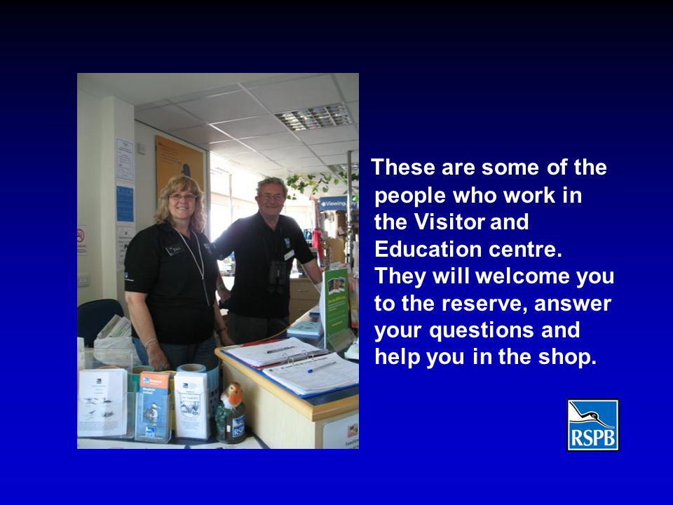 These are some of the people who work in the Visitor and Education centre.