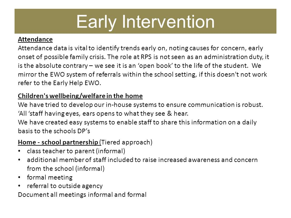Early Intervention Attendance Attendance data is vital to identify trends early on, noting causes for concern, early onset of possible family crisis.