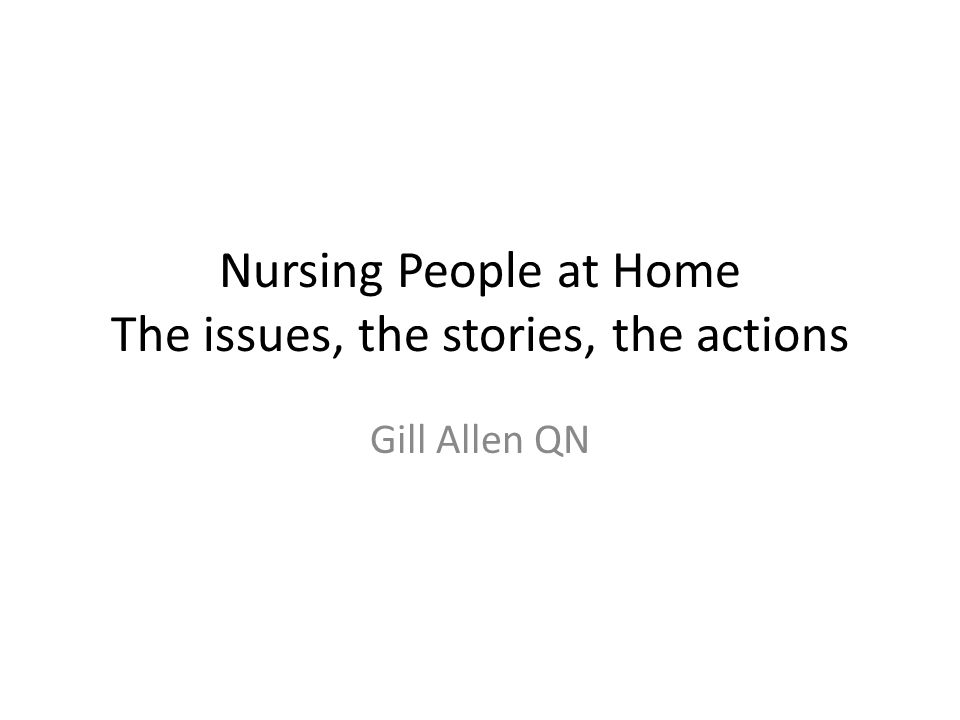 Nursing People at Home The issues, the stories, the actions Gill Allen QN